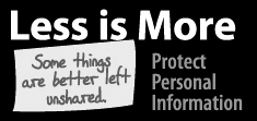 Less is More - Some things are better left unshared - Protect Personal Information